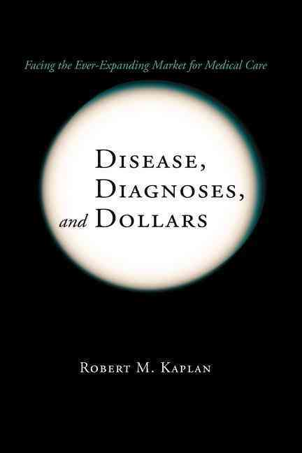 Disease, Diagnoses, and Dollars By Kaplan, Robert M.
