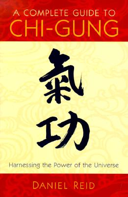 A Complete Guide to Chi-Gung By Reid, Daniel P./ Chou, Dexter (ILT)