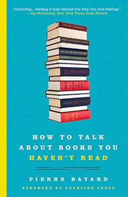 How to Talk About Books You Haven't Read By Bayard, Pierre/ Mehlman, Jeffrey (TRN)